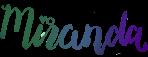 "My signature, with a green-blue-purple gradient, ""Miranda"""